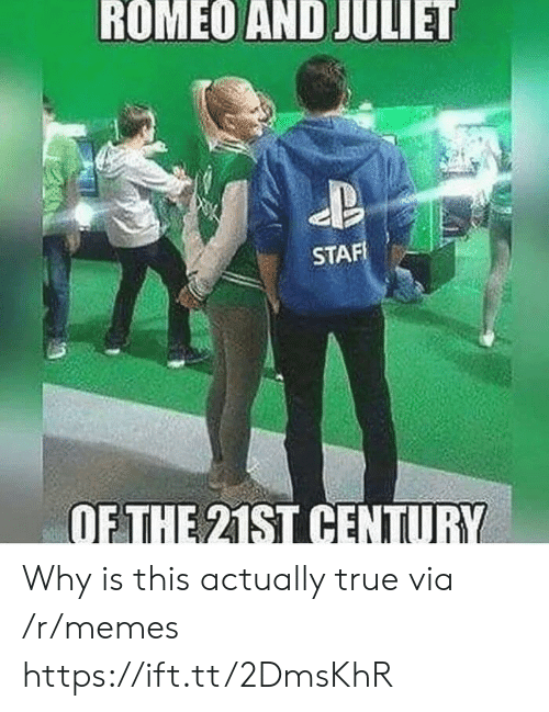 Memes, True, and Romeo and Juliet: ROMEO AND JULIET  STA  OFTHE 21ST CENTUR Why is this actually true via /r/memes https://ift.tt/2DmsKhR