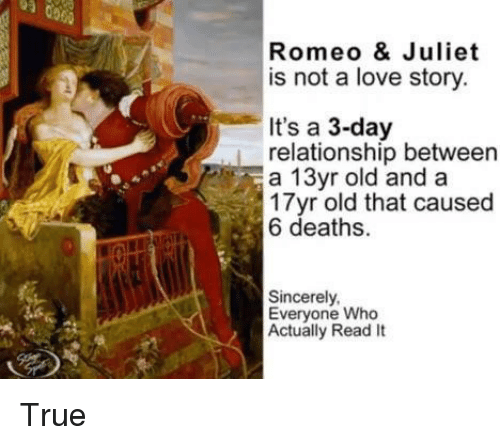 Love, True, and Sincerely: Romeo & Juliet  is not a love story  It's a 3-day  relationship between  a 13yr old and a  17yr old that caused  6 deaths.  Sincerely  Everyone Who  Actually Read It True