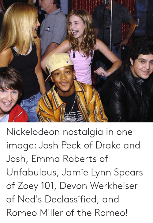 Romes Nickelodeon Nostalgia In One Image Josh Peck Of Drake And Josh Emma Roberts Of Unfabulous Jamie Lynn Spears Of Zoey 101 Devon Werkheiser Of Ned S Declassified And Romeo Miller Of The