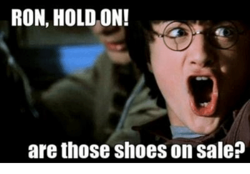 ron hold on are those shoes on sale meme on meme