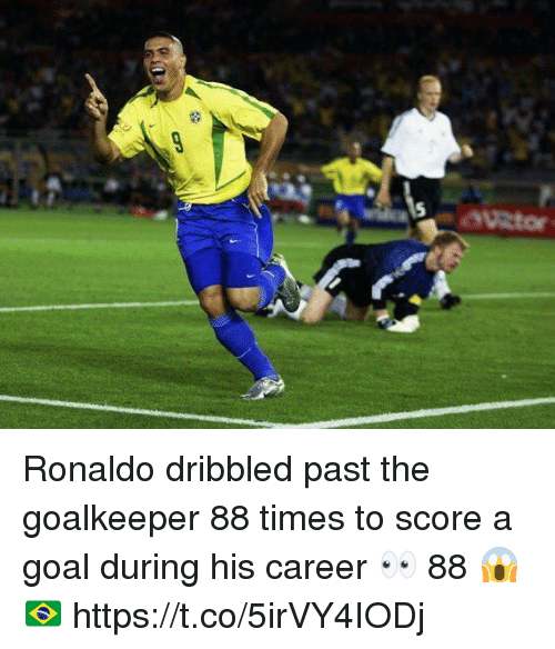 Soccer, Goal, and Ronaldo: Ronaldo dribbled past the goalkeeper 88 times to score a goal during his career 👀  88 😱🇧🇷 https://t.co/5irVY4IODj