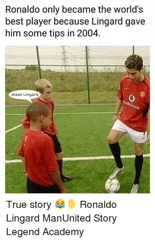 Memes, True, and Academy: Ronaldo only became the world's  best player because Lingard gave  him some tips in 2004  Jesse Lingard True story 😂✋ Ronaldo Lingard ManUnited Story Legend Academy