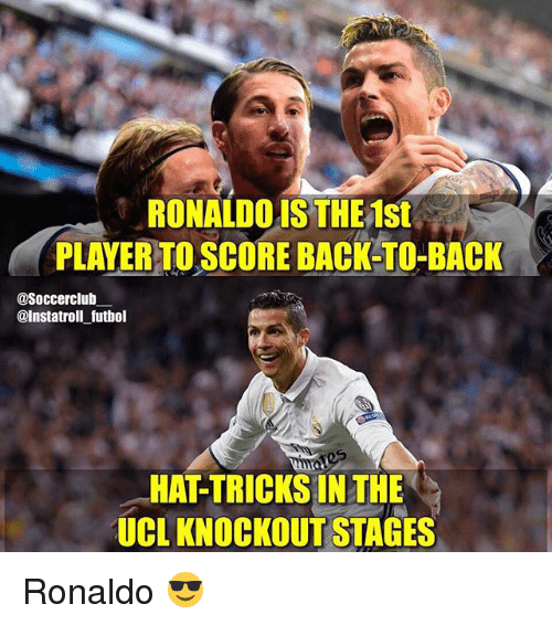 Back to Back, Memes, and Ronaldo: RONALDOIS THE 1st  PLAYERTO SCORE BACK TO-BACK  asoccerclub  @Instatroll futbol  HATTRICKSIN THE  UCL KNOCKOUT STAGES Ronaldo 😎