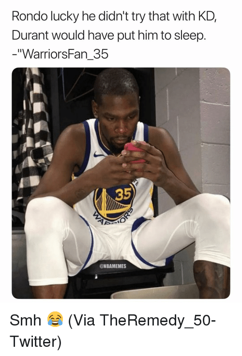 "Basketball, Nba, and Smh: Rondo lucky he didn't try that with KD,  Durant would have put him to sleep.  ""WarriorsFan_35  35  @NBAMEMES Smh 😂 (Via ‪TheRemedy_50-Twitter)"