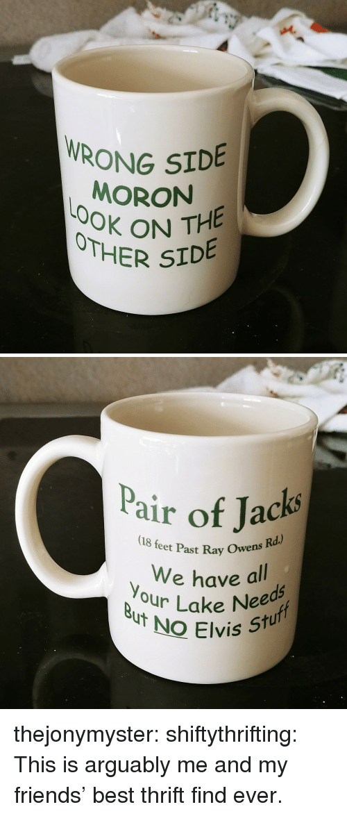 Friends, Target, and Tumblr: RONG SIDEB  MORON  OON THE  OTHER S   air of Jacks  (18 feet Past Ray Owens  We have al  d5  our Lake Nee  NO Elvis Stu  เง thejonymyster: shiftythrifting: This is arguably me and my friends' best thrift find ever.