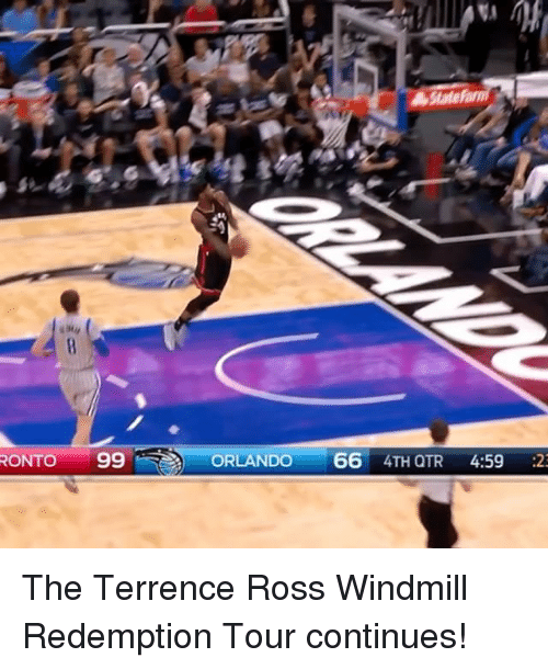 Sports, Orlando, and Ross: RONTO 99 ORLANDO  66  4TH QTR  4:59  :23 The Terrence Ross Windmill Redemption Tour continues!
