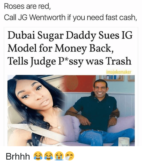 Memes, Money, and Trash: Roses are red  Call JG Wentworth if you need fast cash,  Dubai Sugar Daddy Sues IG  Model for Money Back  Tells Judge P*ssy was Trash  imajokemaker Brhhh 😂😂😭🤧