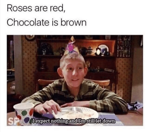 https://pics.me.me/roses-are-red-chocolate-is-brown-expect-nothing-andimstililetdown-56226153.png
