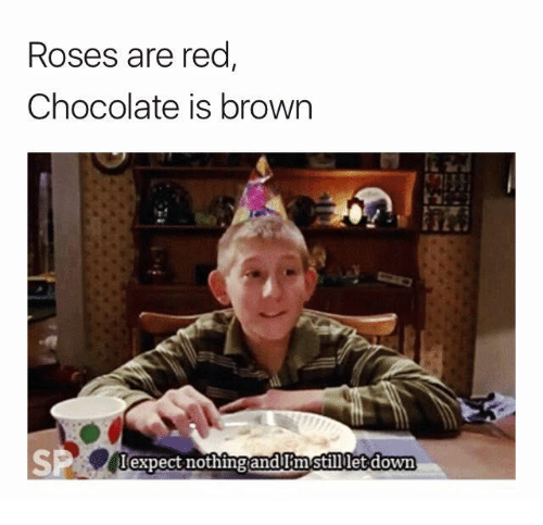 Roses Are Red Chocolate Is Brown Expect Nothing Andum Stilllet Down Chocolate Meme On Me Me