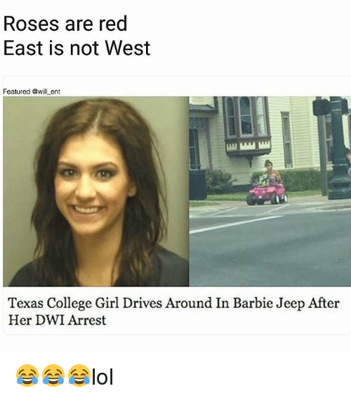 Barbie, College, and Girls: Roses are red  East is not West  Featured @will ent  Texas College Girl Drives Around In Barbie Jeep After  Her DWI Arrest 😂😂😂lol