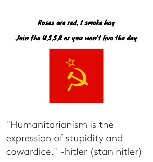"""Stan, Hitler, and Dank Memes: Roses are red, I smoke hay  Join the u.S.S.R or you won't Iive fhe day """"Humanitarianism is the expression of stupidity and cowardice."""" -hitler (stan hitler)"""