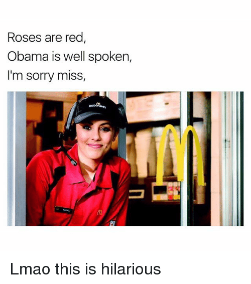 Funny, Lmao, and Obama: Roses are red,  Obama is well spoken,  I'm sorry miss, Lmao this is hilarious