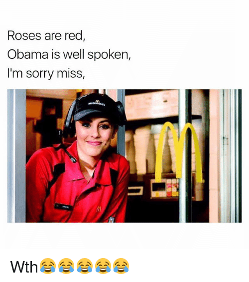 Funny, Obama, and Sorry: Roses are red,  Obama is well spoken,  I'm sorry miss, Wth😂😂😂😂😂