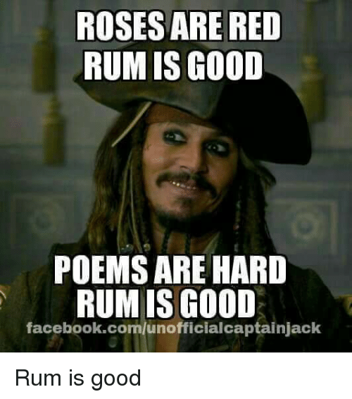 ROSES ARE RED RUM IS GOOD POEMS ARE HARD RUM IS GOOD