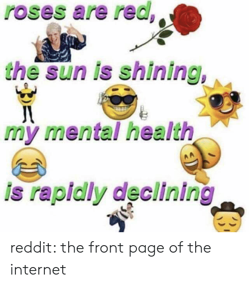 Internet, Reddit, and Page: roses are red,  the sun is shining,  my mental health  is rapidly declining reddit: the front page of the internet