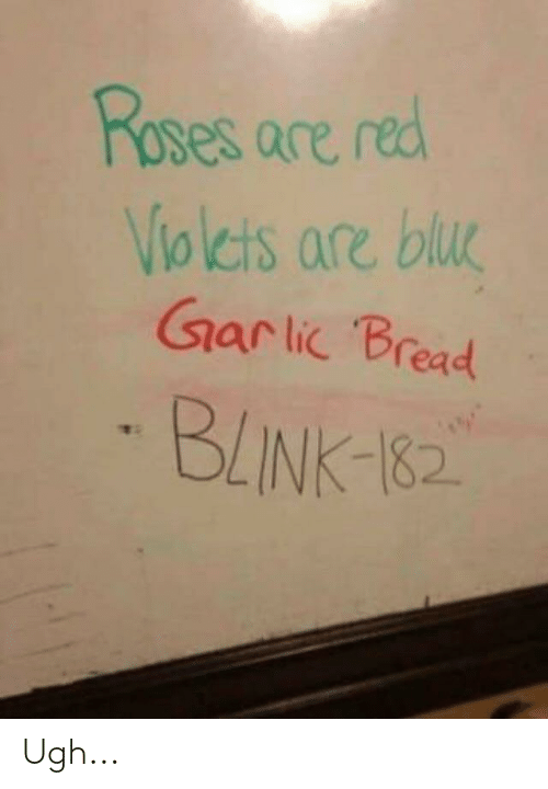 Roses Are Red Violcts Are Blue Gar Lic Bread BLINK-182 Ugh