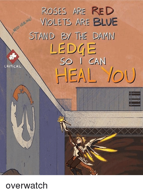 Memes, Blue, and 🤖: ROSES ARE RED  VIOLET ARE BLUE  STAND 2/ THE DAMN  LEDGE  So I CA  CRITICAL  HEAL /OU overwatch