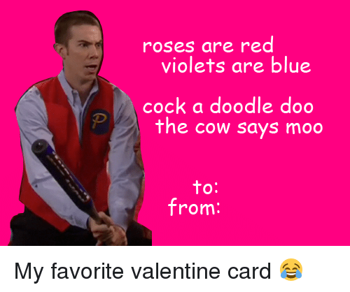 Memes, Valentine's Card, and Doodle: roses are red  violets are blue  cock a doodle doo  the cow says moo  to  from: My favorite valentine card 😂