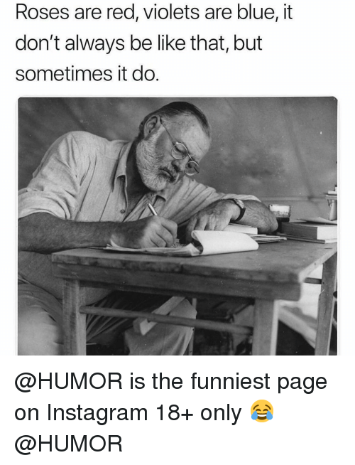 Be Like, Instagram, and Memes: Roses are red, violets are blue, it  don't always be like that, but  sometimes it do @HUMOR is the funniest page on Instagram 18+ only 😂 @HUMOR