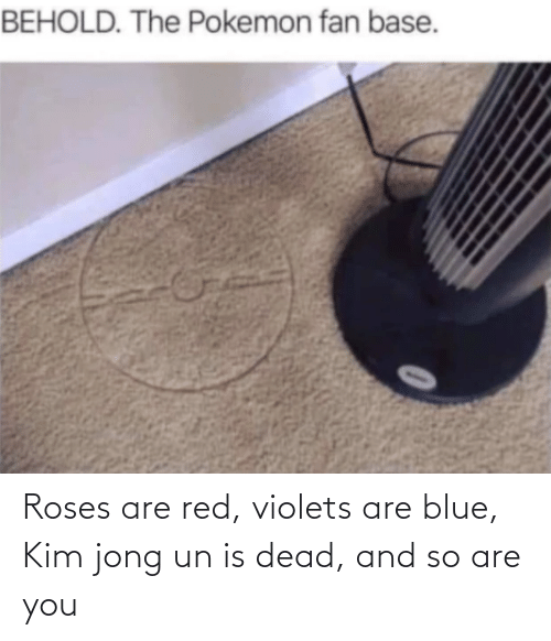 Kim Jong-Un, Blue, and Red: Roses are red, violets are blue, Kim jong un is dead, and so are you