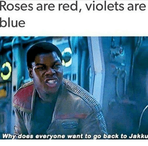 Jakku, Memes, and Blue: Roses are red, violets are  blue  Why does everyone want to go back to Jakku