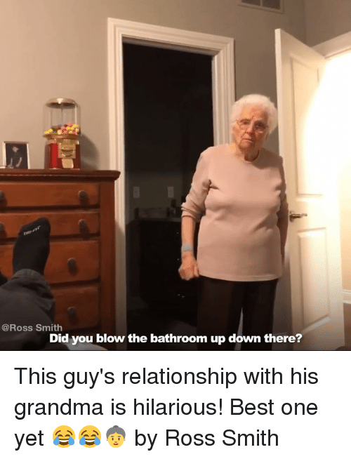 Dank, Grandma, and Best One Yet: Ross Smith  Did you blow the bathroom up down there? This guy's relationship with his grandma is hilarious! Best one yet 😂😂👵  by Ross Smith