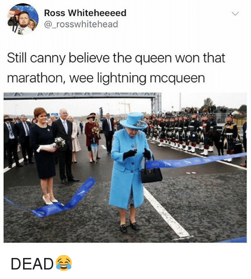 Wee, Queen, and Lightning: Ross Whiteheeeed  @ rosswhitehead  Still canny believe the queen won that  marathon, wee lightning mcqueen DEAD😂