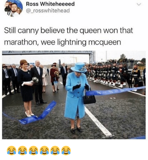 Wee, Queen, and Lightning: Ross Whiteheeeed  @rosswhitehead  Still canny believe the queen won that  marathon, wee lightning mcqueen 😂😂😂😂😂😂