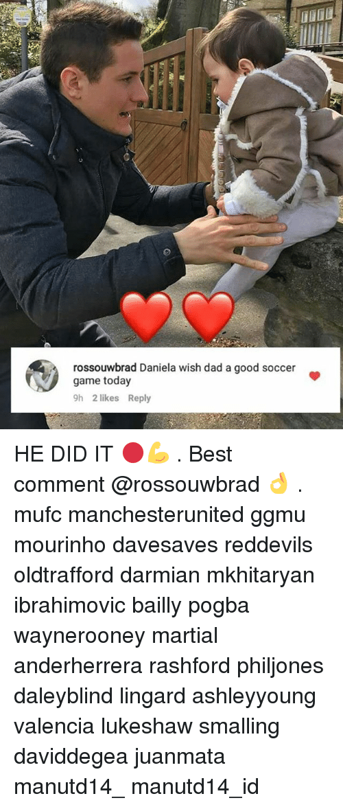 Dad, Memes, and Soccer: rossouwbrad Daniela wish dad a good soccer  game today  9h 2 likes Reply HE DID IT 🔴💪 . Best comment @rossouwbrad 👌 . mufc manchesterunited ggmu mourinho davesaves reddevils oldtrafford darmian mkhitaryan ibrahimovic bailly pogba waynerooney martial anderherrera rashford philjones daleyblind lingard ashleyyoung valencia lukeshaw smalling daviddegea juanmata manutd14_ manutd14_id