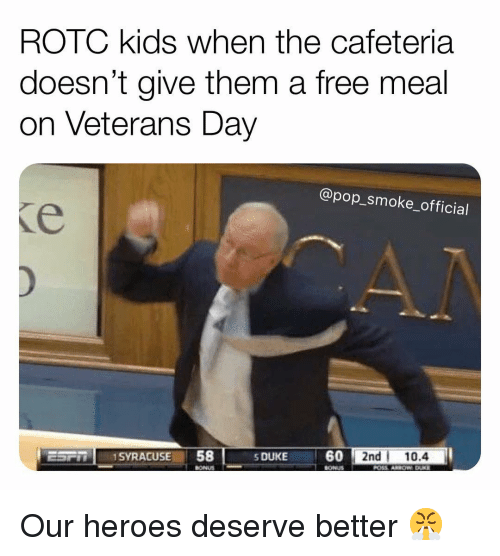 Memes, Pop, and Free: ROTC kids when the cafeteria  doesn't give them a free meal  on Veterans Day  @pop_smoke_official  SDUKE6  0 2nd 10.4  -  BONUS Our heroes deserve better 😤