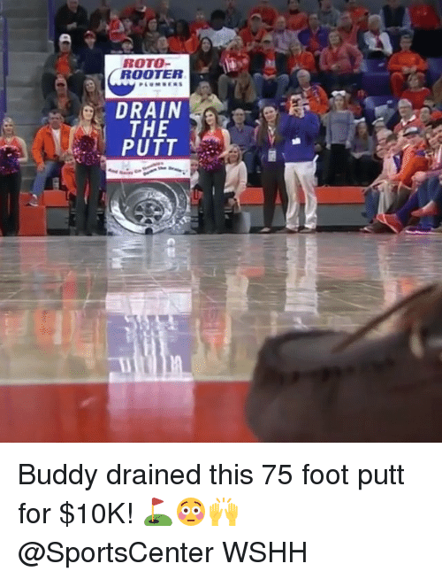 Memes, SportsCenter, and Wshh: ROTO-  ROOTER  DRAIN  THE Buddy drained this 75 foot putt for $10K! ⛳️😳🙌 @SportsCenter WSHH