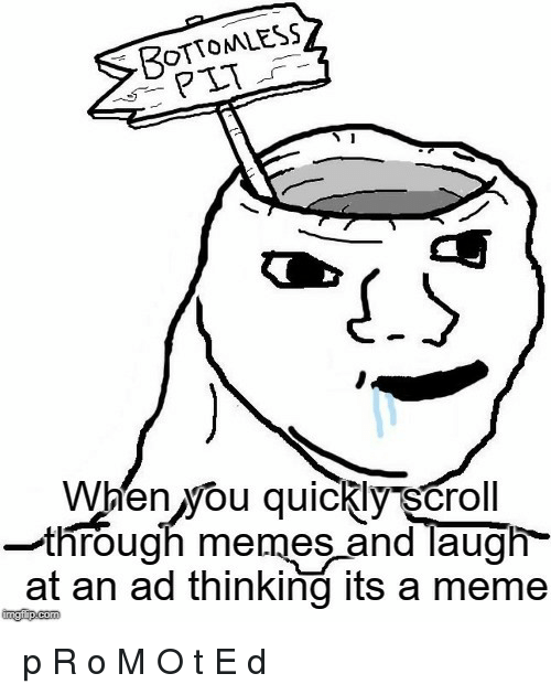Meme, Memes, and Com: ROTTOMLESS  When vwou quickly scroll  -through memes and laugh  at an ad thinking its a meme  imgfip.com p R o M O t E d