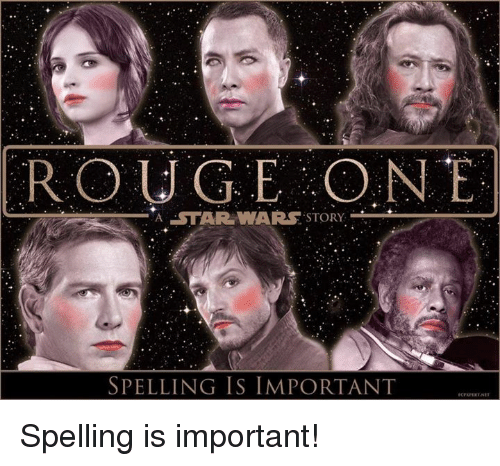 IMAGE(https://pics.me.me/rouge-one-a-star-wars-story-spelling-is-important-spelling-9608954.png)