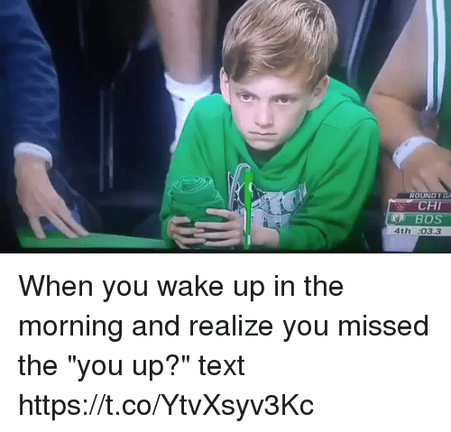 round 1 ga chi 4th 03 3 when you wake up 21432928 25 best you up text memes the memes, you up memes, that memes