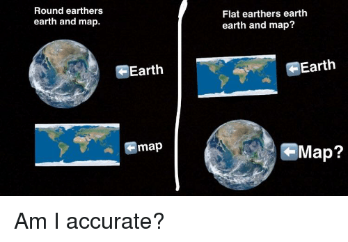 Round Earthers Earth and Map Flat Earthers Earth Earth and Map