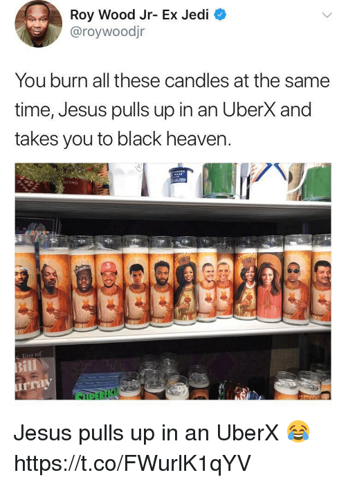 Heaven, Jedi, and Jesus: Roy Wood Jr-Ex Jedi  @roywoodjr  You burn all these candles at the same  time, Jesus pulls up in an Uberx and  takes you to black heaven.  PING Jesus pulls up in an UberX 😂 https://t.co/FWurlK1qYV