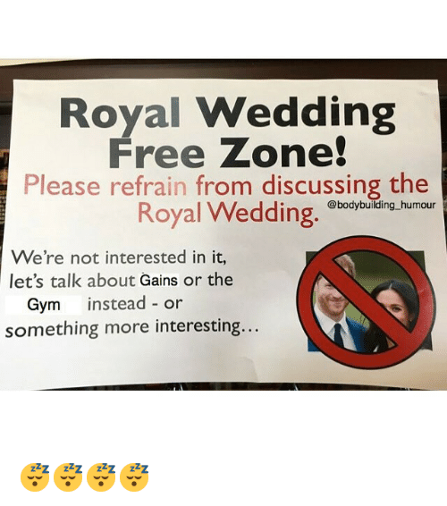 Gym, Bodybuilding, and Free: Royal Wedding  Free Zone!  Please refrain from discussing the  @bodybuilding humour  Royal Wedd  We're not interested in it,  let's talk about Gains or the  Gym instead - or  something more interesting... 😴😴😴😴