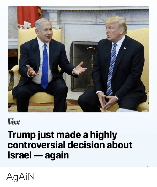Israel, Trump, and Controversial: RPS  Vox  Trump just made a highly  controversial decision about  Israel- again AgAiN