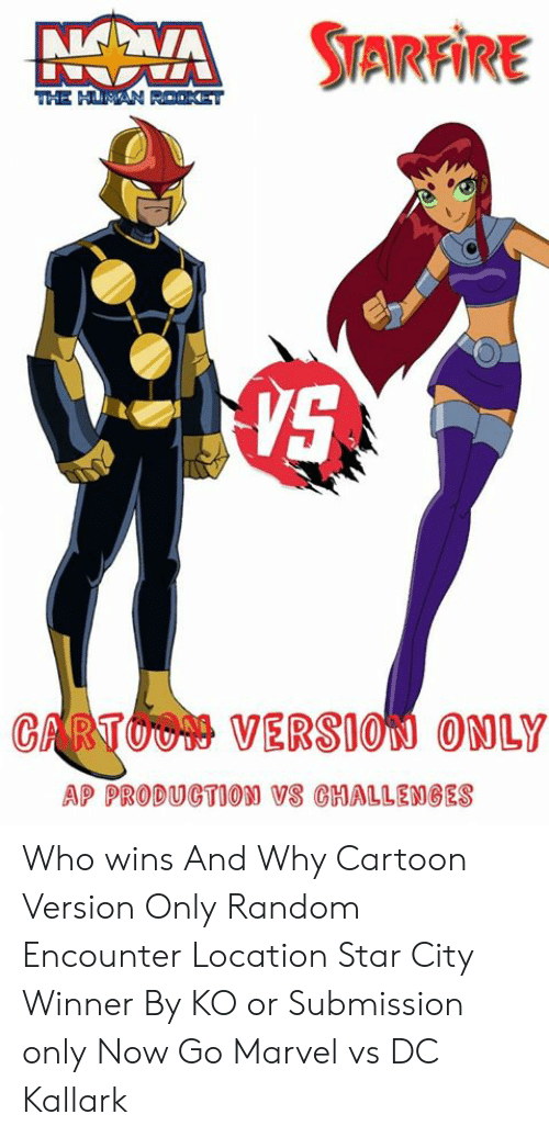 Memes, Cartoon, and Marvel: RRA STARFİRE  VS  CARTOU9  VERSION ONLY  AP PRODUGTION VS CHALLENGES Who wins And Why  Cartoon Version Only  Random Encounter Location Star City Winner By KO or Submission only Now Go  Marvel vs DC  Kallark