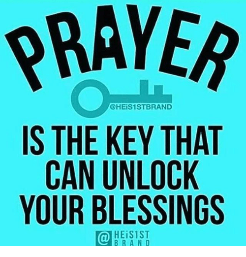 RRAYER IS THE KEY THAT CAN UNLOCK YOUR BLESSINGS HEiS1ST BRAND