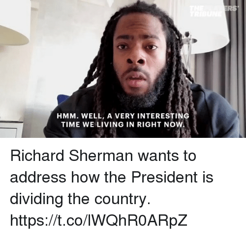 Memes, Richard Sherman, and Time: RS  HMM. WELL, A VERY INTERESTING  TIME WE LIVING IN RIGHT NOW Richard Sherman​ wants to address how the President is dividing the country. https://t.co/lWQhR0ARpZ