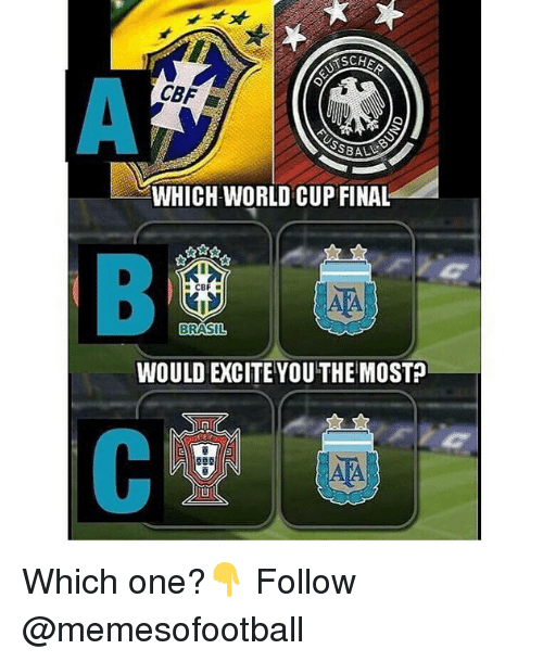 Memes, World Cup, and Excite: RSCHS  CBF  SBALUE  WHICH WORLD CUP FINAL  CBF  BRASIL  WOULD EXCITE YOU THE MOSTP Which one?👇 Follow @memesofootball