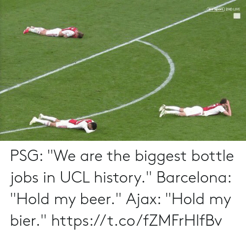"Barcelona, Beer, and Soccer: rsport 2HD LIVE PSG: ""We are the biggest bottle jobs in UCL history.""  Barcelona: ""Hold my beer.""  Ajax: ""Hold my bier."" https://t.co/fZMFrHlfBv"
