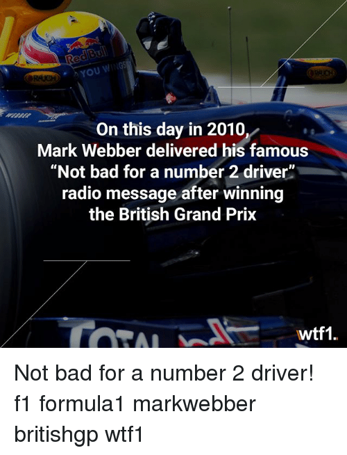"Bad, Memes, and Radio: RSYOU WING  On this day in 2010,  Mark Webber delivered his famous  ""Not bad for a number 2 driver""  radio message after winning  the British Grand Prix  wtf1. Not bad for a number 2 driver! f1 formula1 markwebber britishgp wtf1"