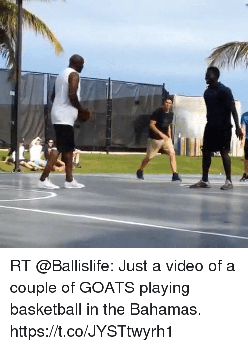 Basketball, Memes, and Bahamas: RT @Ballislife: Just a video of a couple of GOATS playing basketball in the Bahamas.  https://t.co/JYSTtwyrh1