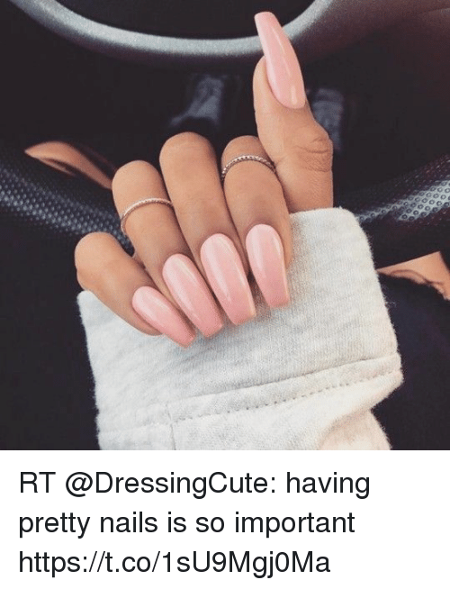 Memes Nails And Rt Dressingcute Having Pretty Is So
