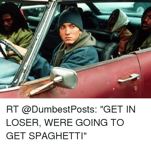 Rt Get In Loser Were Going To Get Spaghetti Meme On Meme
