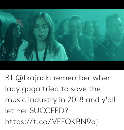 Lady Gaga, Memes, and Music: RT @fkajack: remember when lady gaga tried to save the music industry in 2018 and y'all let her SUCCEED? https://t.co/VEEOKBN9aj