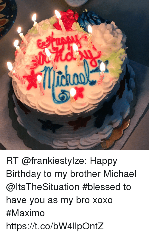 Rt Happy Birthday To My Brother Michael Blessed To Have You As My