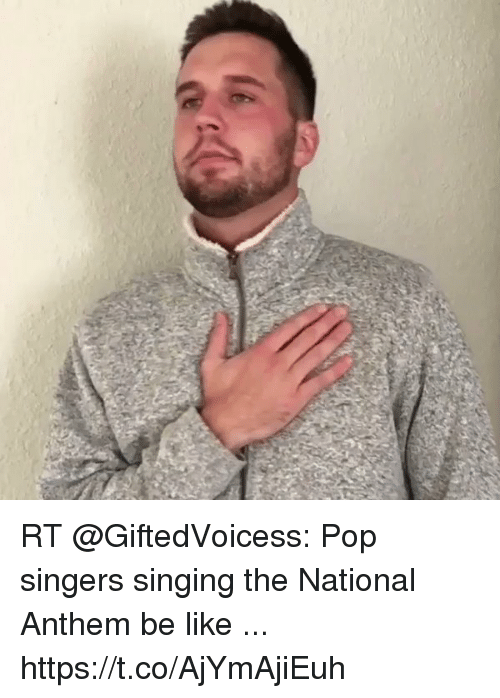 Sizzle: RT @GiftedVoicess: Pop singers singing the National Anthem be like ... https://t.co/AjYmAjiEuh